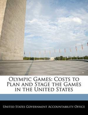 Olympic Games: Costs to Plan and Stage the Games in the United States