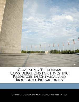 Combating Terrorism: Considerations for Investing Resources in Chemical and Biological Preparedness