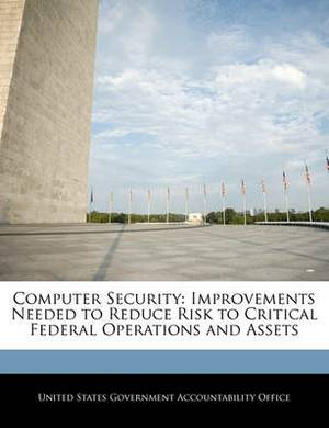 Computer Security: Improvements Needed to Reduce Risk to Critical Federal Operations and Assets