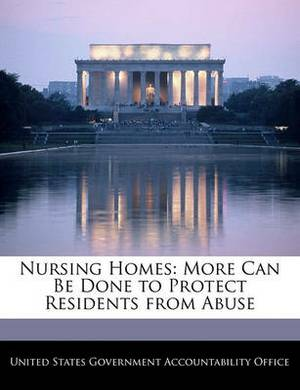 Nursing Homes: More Can Be Done to Protect Residents from Abuse