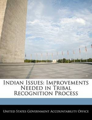 Indian Issues: Improvements Needed in Tribal Recognition Process