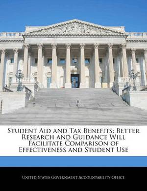 Student Aid and Tax Benefits: Better Research and Guidance Will Facilitate Comparison of Effectiveness and Student Use
