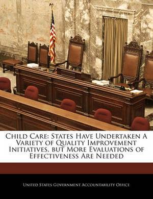 Child Care: States Have Undertaken a Variety of Quality Improvement Initiatives, But More Evaluations of Effectiveness Are Needed