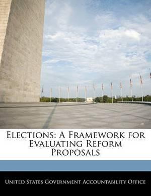 Elections: A Framework for Evaluating Reform Proposals
