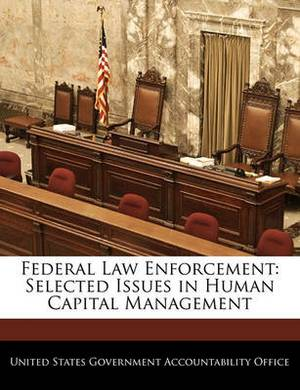 Federal Law Enforcement: Selected Issues in Human Capital Management