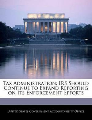 Tax Administration: IRS Should Continue to Expand Reporting on Its Enforcement Efforts