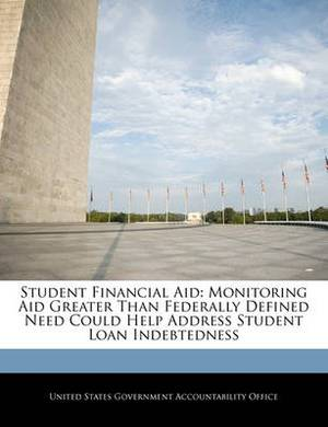 Student Financial Aid: Monitoring Aid Greater Than Federally Defined Need Could Help Address Student Loan Indebtedness