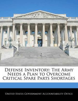 Defense Inventory: The Army Needs a Plan to Overcome Critical Spare Parts Shortages