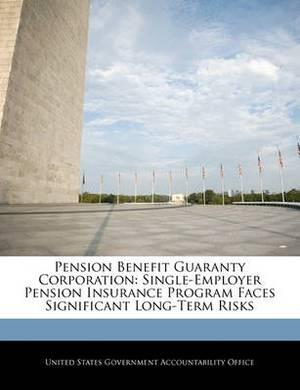 Pension Benefit Guaranty Corporation: Single-Employer Pension Insurance Program Faces Significant Long-Term Risks