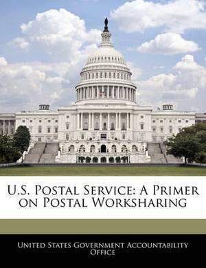 U.S. Postal Service: A Primer on Postal Worksharing