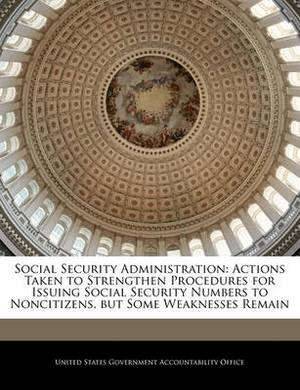 Social Security Administration: Actions Taken to Strengthen Procedures for Issuing Social Security Numbers to Noncitizens, But Some Weaknesses Remain