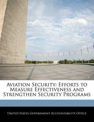 Aviation Security: Efforts to Measure Effectiveness and Strengthen Security Programs
