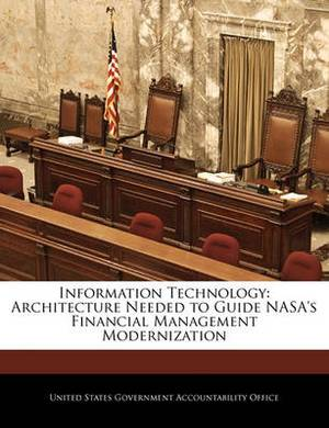 Information Technology: Architecture Needed to Guide NASA's Financial Management Modernization