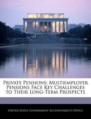Private Pensions: Multiemployer Pensions Face Key Challenges to Their Long-Term Prospects