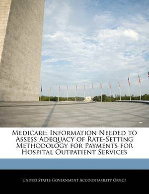 Medicare: Information Needed to Assess Adequacy of Rate-Setting Methodology for Payments for Hospital Outpatient Services