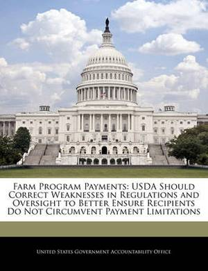 Farm Program Payments: USDA Should Correct Weaknesses in Regulations and Oversight to Better Ensure Recipients Do Not Circumvent Payment Limitations