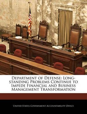 Department of Defense: Long-Standing Problems Continue to Impede Financial and Business Management Transformation
