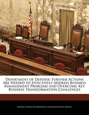 Department of Defense: Further Actions Are Needed to Effectively Address Business Management Problems and Overcome Key Business Transformation Challenges