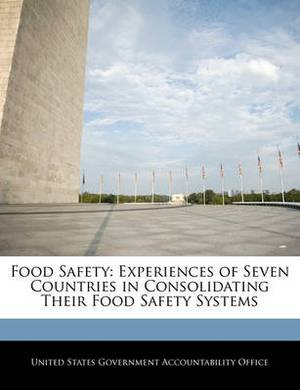 Food Safety: Experiences of Seven Countries in Consolidating Their Food Safety Systems