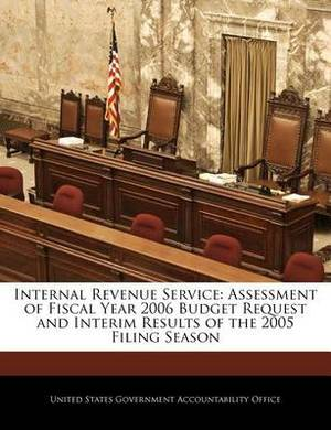 Internal Revenue Service: Assessment of Fiscal Year 2006 Budget Request and Interim Results of the 2005 Filing Season
