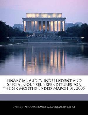 Financial Audit: Independent and Special Counsel Expenditures for the Six Months Ended March 31, 2005