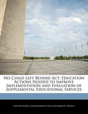 No Child Left Behind ACT: Education Actions Needed to Improve Implementation and Evaluation of Supplemental Educational Services