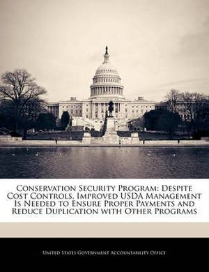 Conservation Security Program: Despite Cost Controls, Improved USDA Management Is Needed to Ensure Proper Payments and Reduce Duplication with Other Programs