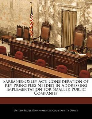 Sarbanes-Oxley ACT: Consideration of Key Principles Needed in Addressing Implementation for Smaller Public Companies