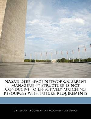 NASA's Deep Space Network: Current Management Structure Is Not Conducive to Effectively Matching Resources with Future Requirements