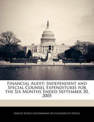 Financial Audit: Independent and Special Counsel Expenditures for the Six Months Ended September 30, 2005