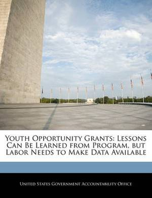 Youth Opportunity Grants: Lessons Can Be Learned from Program, But Labor Needs to Make Data Available