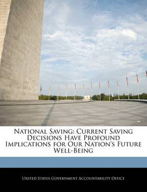 National Saving: Current Saving Decisions Have Profound Implications for Our Nation's Future Well-Being