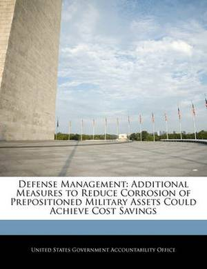 Defense Management: Additional Measures to Reduce Corrosion of Prepositioned Military Assets Could Achieve Cost Savings