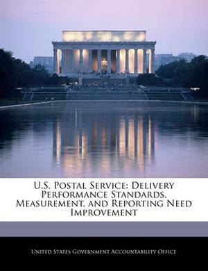 U.S. Postal Service: Delivery Performance Standards, Measurement, and Reporting Need Improvement