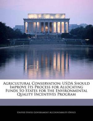 Agricultural Conservation: USDA Should Improve Its Process for Allocating Funds to States for the Environmental Quality Incentives Program