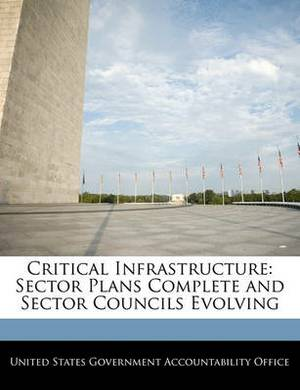 Critical Infrastructure: Sector Plans Complete and Sector Councils Evolving