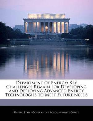 Department of Energy: Key Challenges Remain for Developing and Deploying Advanced Energy Technologies to Meet Future Needs