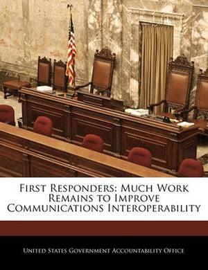 First Responders: Much Work Remains to Improve Communications Interoperability