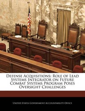 Defense Acquisitions: Role of Lead Systems Integrator on Future Combat Systems Program Poses Oversight Challenges
