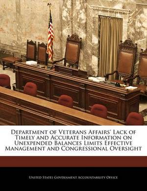 Department of Veterans Affairs' Lack of Timely and Accurate Information on Unexpended Balances Limits Effective Management and Congressional Oversight