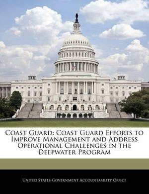 Coast Guard: Coast Guard Efforts to Improve Management and Address Operational Challenges in the Deepwater Program