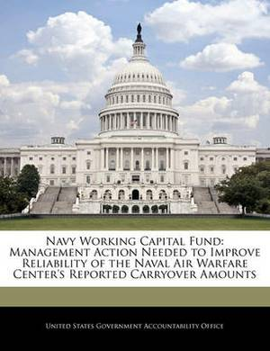 Navy Working Capital Fund: Management Action Needed to Improve Reliability of the Naval Air Warfare Center's Reported Carryover Amounts