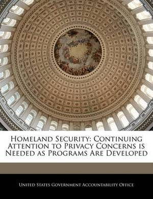 Homeland Security: Continuing Attention to Privacy Concerns Is Needed as Programs Are Developed