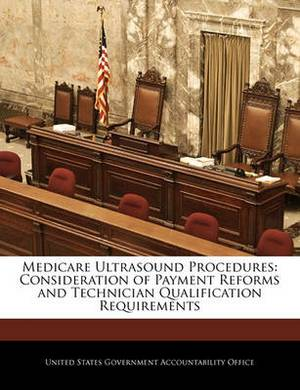 Medicare Ultrasound Procedures: Consideration of Payment Reforms and Technician Qualification Requirements