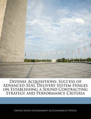 Defense Acquisitions: Success of Advanced Seal Delivery System Hinges on Establishing a Sound Contracting Strategy and Performance Criteria