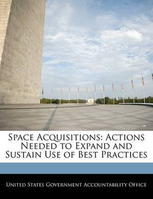 Space Acquisitions: Actions Needed to Expand and Sustain Use of Best Practices