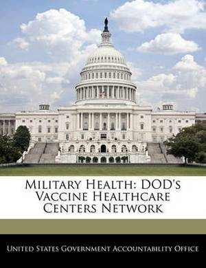 Military Health: Dod's Vaccine Healthcare Centers Network