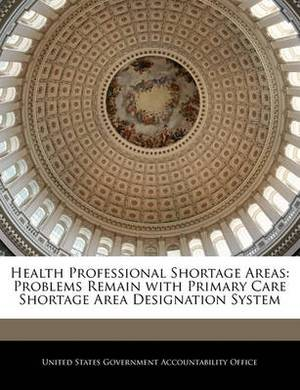 Health Professional Shortage Areas: Problems Remain with Primary Care Shortage Area Designation System