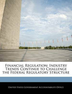 Financial Regulation: Industry Trends Continue to Challenge the Federal Regulatory Structure