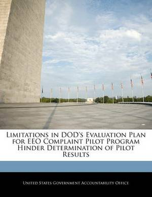 Limitations in Dod's Evaluation Plan for Eeo Complaint Pilot Program Hinder Determination of Pilot Results